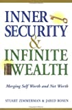 img - for Inner Security and Infinite Wealth: Merging Self Worth and Net Worth by Zimmerman, Stuart, Rosen, Jared(January 1, 2010) Hardcover book / textbook / text book