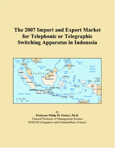 The 2007 Import and Export Market for Telephonic or Telegraphic Switching Apparatus in Indonesia