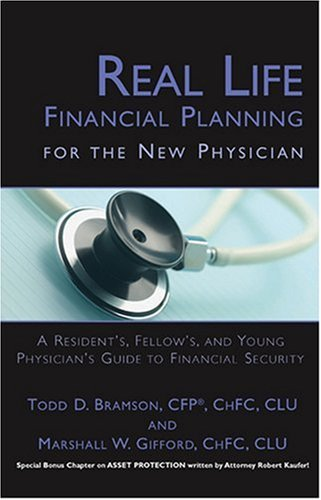 Real Life Financial Planning for the New Physician: A Resident, Fellow, and Young Physician's Guide to Financial Securit