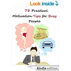 78 Practical Motivation Tips for Busy People (Improve Productivity, Get Motivated, & Be Unstoppable)