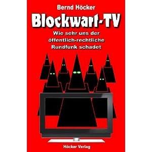 Blockwart-TV: Wie sehr uns der öffentlich-rechtliche Rundfunk schadet (Broschiert)