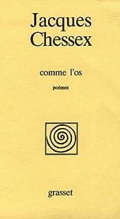 [Textes choisis] : Comme l'os : poèmes, Chessex, Jacques (1934-2009)