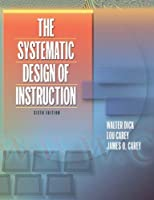 Systematic Design of Instruction, The (6th Edition) 6th edition by Dick, Walter; Carey, Lou; Carey, James O. published by Allyn & Bacon Paperback