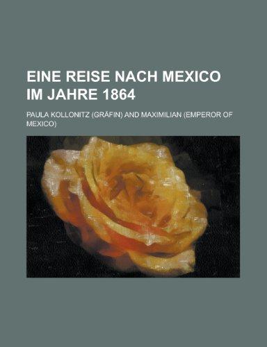 Eine Reise Nach Mexico Im Jahre 1864