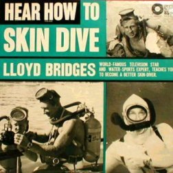 Hear How to Skin Dive - Lloyd Bridges [1961] Lloyd Bridges was the star of the television series Sea Hunt. Here he teaches about America's fastest growing water sport.
