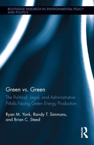 Green vs Green The Political Legal and Administrative Pitfalls Facing Green Energy Production Routledge Research in Environmental Policy and Politics
