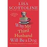 Why My Third Husband Will Be a Dog: The Amazing Adventures of an Ordinary Woman ~ Lisa Scottoline