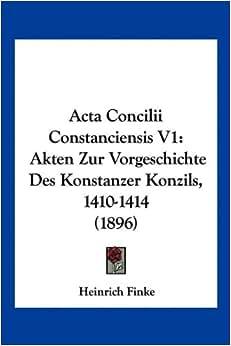 Acta Concilii Constanciensis V1: Akten Zur Vorgeschichte Des