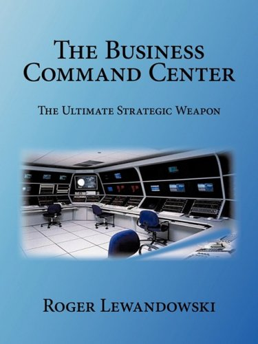 The Business Command Center: The Ultimate Strategic Weapon