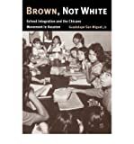 img - for By Guadalupe San Miguel Jr. Brown, Not White: School Integration and the Chicano Movement in Houston (1st Edition) book / textbook / text book