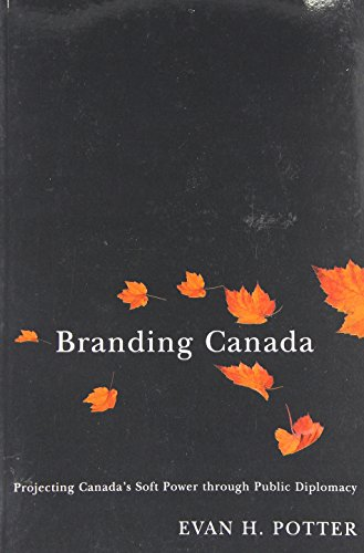 Branding Canada: Projecting Canada's Soft Power through Public Diplomacy