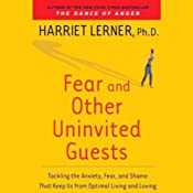 Fear and Other Uninvited Guests: Tackling the Anxiety, Fear, and Shame That Keeps Us from Optimal Living | [Harriet Lerner, Ph.D]