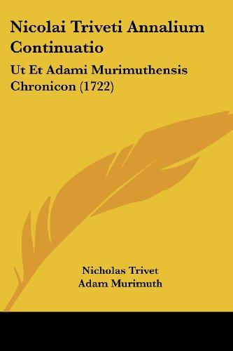 Nicolai Triveti Annalium Continuatio: UT Et Adami Murimuthensis Chronicon (1722)
