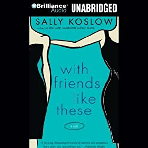 With Friends Like These: A Novel | [Sally Koslow]