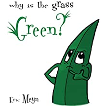 Why Is the Grass Green? (       UNABRIDGED) by Eric Meyn Narrated by Josh Kilbourne