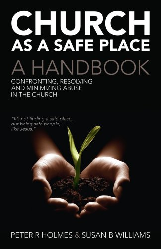 Church as a Safe Place: Confronting, Resolving and Minimizing Abuse in the Church