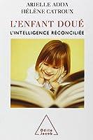L'enfant doué : L'intelligence réconciliée