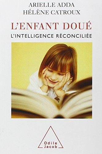 L'enfant doué : L'intelligence réconciliée gratuit