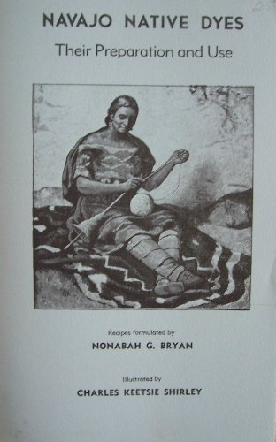 Navajo Native Dyes, Their Preparation and Use [ 1978 ] Recipes formulated by Nonabah G. Bryan (originally published 1940 by the U.S. Bureau of Indian Affairs) (Navajo Native Dyes compare prices)