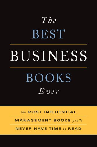 The Best Business Books Ever: The Most Influential Management Books You'll Never Have Time To Read