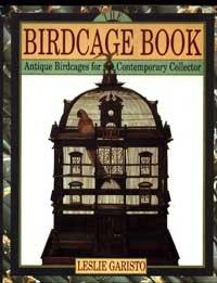 The Birdcage Book: Antique Birdcages for Contemporary Collector, Leslie Garisto
