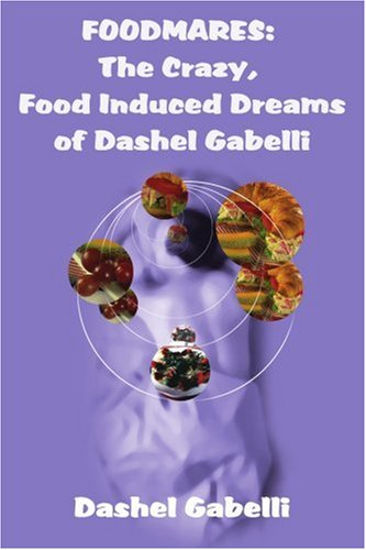 Foodmares: The Crazy, Food Induced Dreams of Dashel Gabelli