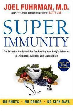 Joel Fuhrman: Super Immunity : The Essential Nutrition Guide for Boosting Your Body's Defenses to Live Longer, Stronger, and Disease Free (Hardcover); 2011 Edition (Fuhrman Super Immunity compare prices)