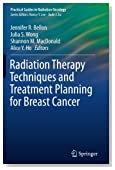 Radiation Therapy Techniques and Treatment Planning for Breast Cancer (Practical Guides in Radiation Oncology)