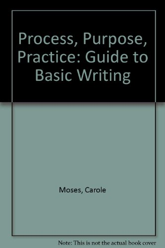 Process, Purpose, Practice: Guide to Basic Writing