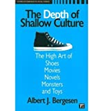 img - for The Depth of Shallow Culture: The High Art of Shoes, Movies, Novels, Monsters, and Toys (Studies in Comparative Social Science) (Paperback) - Common book / textbook / text book