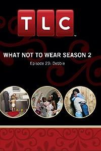 What Not To Wear Season 2 - Episode 29: Debbie