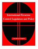 img - for International Firearms: Control Legislation and Policy book / textbook / text book