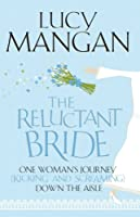 The Reluctant Bride: One Woman's Journey (Kicking and Screaming) Down the Aisle (English Edition)