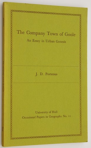 Company Town of Goole: Essay in Urban Genesis (Occasional Papers in Geography)