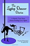 The Laptop Dancer Diaries: A Mostly True Story About Finding Love Again