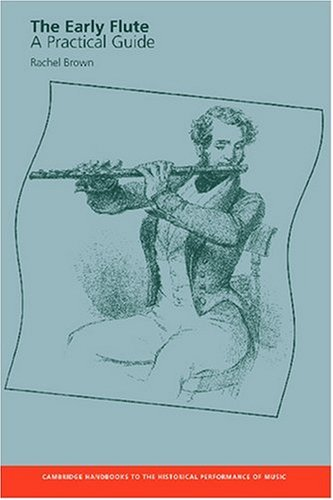 The Early Flute: A Practical Guide (Cambridge Handbooks to the Historical Performance of Music)