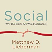 Social: Why Our Brains Are Wired to Connect | [Matthew D. Lieberman]