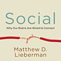 Social: Why Our Brains Are Wired to Connect (       UNABRIDGED) by Matthew D. Lieberman Narrated by Mike Chamberlain