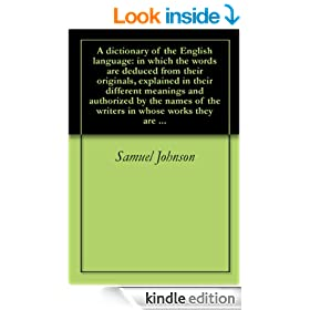 A dictionary of the English language: in which the words are deduced from their originals, explained in their different meanings and authorized by the names of the writers in whose works they are ...