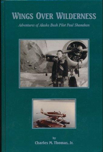 Wings Over Wilderness: Adventures of Alaska Bush Pilot Paul Shanahan