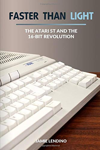 Faster Than Light The Atari ST and the 16-Bit Revolution [Lendino, Jamie] (Tapa Blanda)