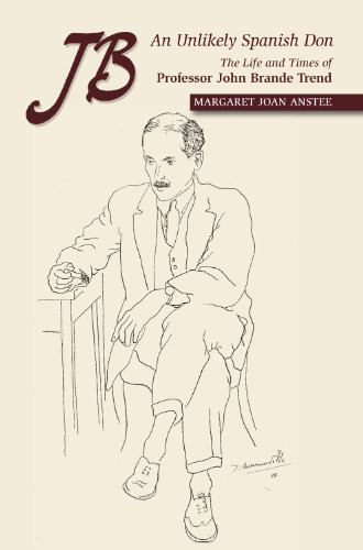 JB -- An Unlikely Spanish Don: The Life & Times of Professor John Brande Trend (Canada Blanch/Sussex Academic Studies on Contemporary Spain)