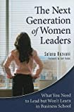 img - for [ The Next Generation of Women Leaders: What You Need to Lead But Won't Learn in Business School Rezvani, Selena ( Author ) ] { Hardcover } 2009 book / textbook / text book