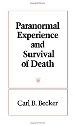 Becker, Carl B.'s Paranormal Experience and Survival of Death (Suny Series in Western Esoteric Traditions) (Suny Series, Western Esoteric Traditions) by Becker, Carl B. published by State University of New York Press [Paperback] (1993)