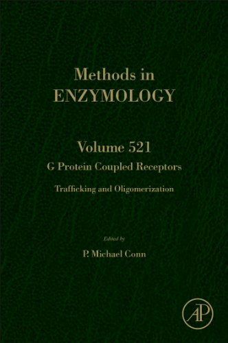 G Protein Coupled Receptors, Volume 521: Trafficking And Oligomerization (Methods In Enzymology)