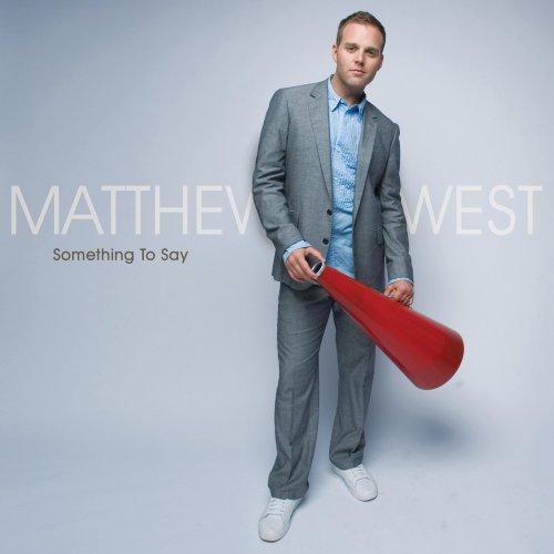 Matthew West - Something To Say (2008)