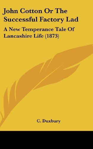 John Cotton or the Successful Factory Lad: A New Temperance Tale of Lancashire Life (1873)