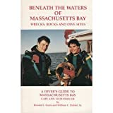 Beneath the waters of Massachusetts Bay: Wrecks, rocks, and dive sites : a guide to diving from Cape Ann to Plymouth Donald L. Ferris