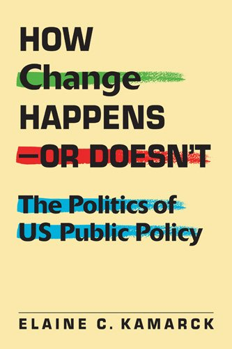 How Change Happens - Or Doesn't: The Politics of U.S. Public Policy