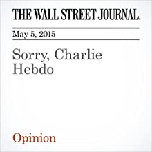 Sorry, Charlie Hebdo (       UNABRIDGED) by The Wall Street Journal Narrated by Ken Borgers